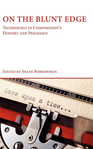 9781602352216: On the Blunt Edge: Technology in Composition's History and Pedagogy