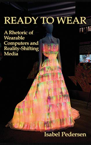 9781602354012: Ready to Wear: A Rhetoric of Wearable Computers and Reality-Shifting Media (New Media Theory)