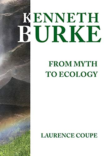9781602354555: Kenneth Burke: From Myth to Ecology