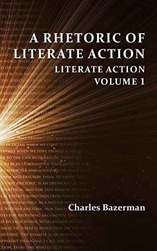 A Rhetoric of Literate Action: Literate Action, Volume 1: Charles Bazerman