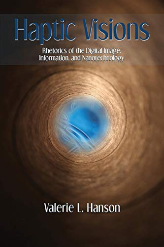 9781602355507: Haptic Visions: Rhetorics of the Digital Image, Information, and Nanotechnology