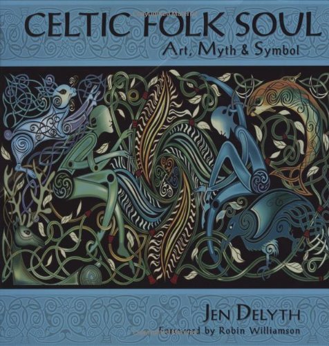 9781602371163: Celtic Folk Soul: Art, Myth & Symbol: Art, Myth and Symbol