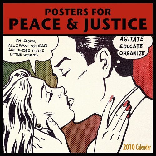 9781602372795: Posters for Peace & Justice 2010 Wall Calendar: A History of Modern Political Action Posters