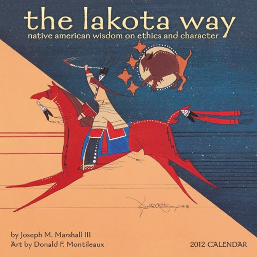 The Lakota Way: Native American Wisdom on Ethics and Character 2012 Wall Calendar: Joseph Marshall