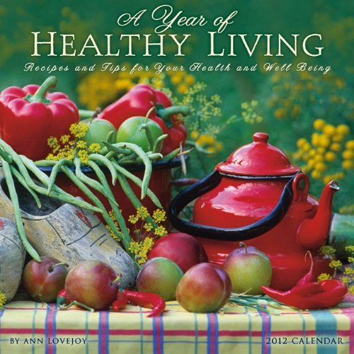 Year of Healthy Living: Recipes and Tips for Your Health and Well Being - a 2012 Wall Calendar: Ann...