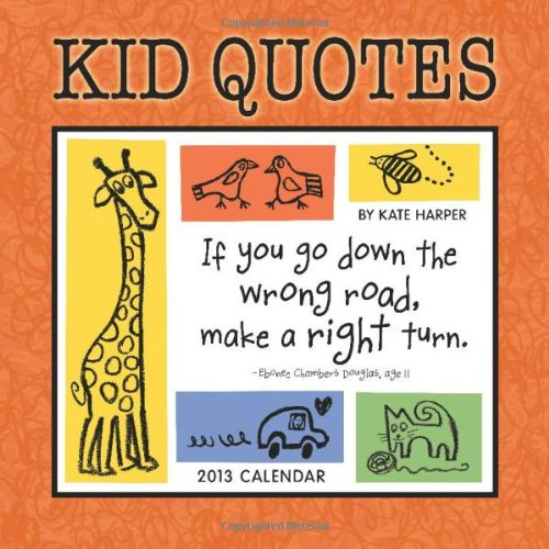 Kid Quotes 2013 Wall Calendar- Funny Kid Quotes to Keep Mom Smiling & Organized! (1602376263) by Kate Harper