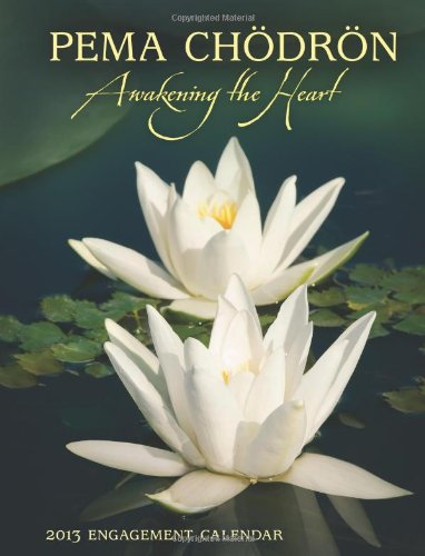 Pema Chodron: Awakening the Heart 2013 Engagement Calendar (160237659X) by Pema Chodron
