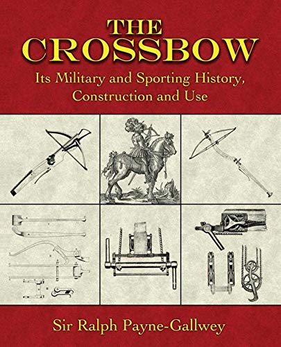 9781602390102: The Crossbow: Its Military and Sporting History, Construction and Use