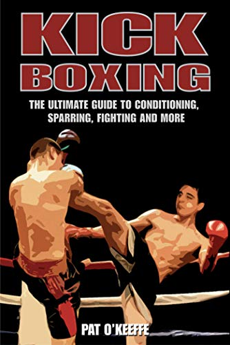 9781602390232: Kick Boxing: The Ultimate Guide to Conditioning, Sparring, Fighting and More