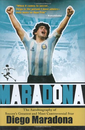 9781602390270: Maradona: The Autobiography of Soccer's Greatest and Most Controversial Star