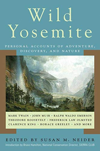 Wild Yosemite: Personal Accounts of Adventure, Discovery,: Susan M. Neider