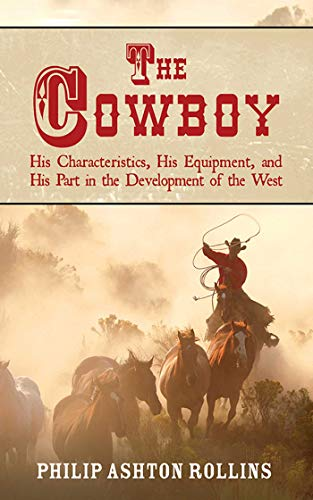 9781602390812: The Cowboy: His Characteristics, His Equipment, and His Part in the Development of the West