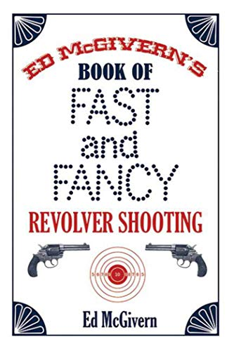 9781602390867: Ed McGivern's Book of Fast and Fancy Revolver Shooting