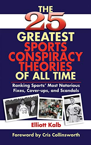 The 25 Greatest Sports Conspiracy Theories of: Elliott Kalb