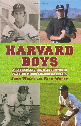 Harvard Boys: A Father and Son's Adventures Playing Minor League Baseball: Wolff, Rick; Wolff,...