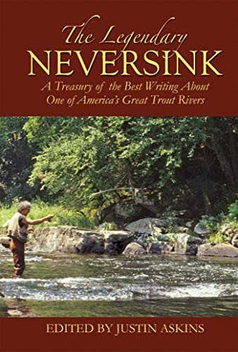 9781602391147: The Legendary Neversink: A Treasury of the Best Writing About One of America's Great Trout Rivers