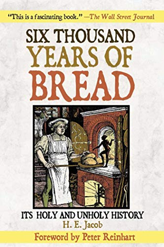 9781602391246: Six Thousand Years of Bread: Its Holy and Unholy History