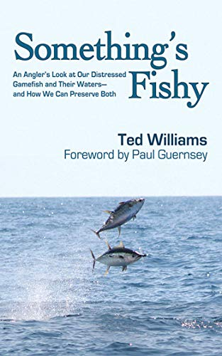 9781602391307: Something's Fishy: An Angler's Look at Our Distressed Gamefish and Their Waters - And How We Can Preserve Both