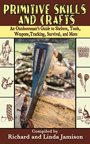 9781602391482: Primitive Skills and Crafts: An Outdoorsman's Guide to Shelters, Tools, Weapons, Tracking, Survival, and More