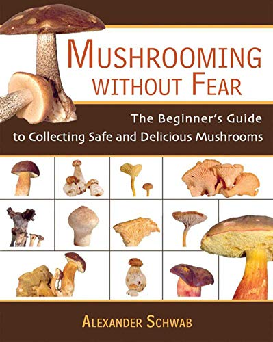 9781602391604: Mushrooming without Fear: The Beginner's Guide to Collecting Safe and Delicious Mushrooms