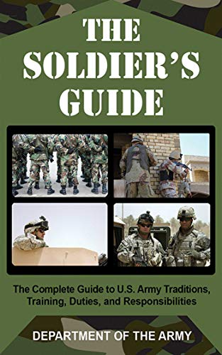 9781602391642: The Soldier's Guide: The Complete Guide to U.S. Army Traditions, Training, Duties, and Responsibilities