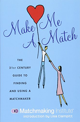 9781602391758: Make Me a Match: The 21st Century Guide to Finding and Using a Matchmaker