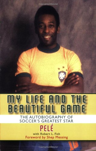 My Life and the Beautiful Game: The Autobiography of Soccer's Greatest Star