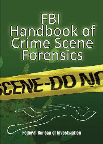 FBI Handbook of Crime Scene Forensics: U.S. Department of Justice