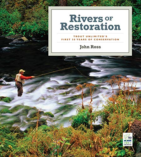 9781602392113: Rivers of Restoration: Trout Unlimited's First 50 Years of Conservation