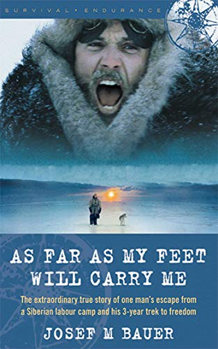 9781602392366: As Far as My Feet Will Carry Me: The Extraordinary True Story of One Man's Escape from a Siberian Labor Camp and His 3-Year Trek to Freedom