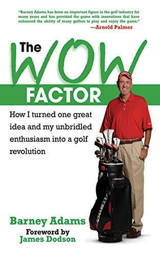 9781602392489: The WOW Factor: How I Turned One Idea and My Unbridled Enthusiasm into a Golf Revolution
