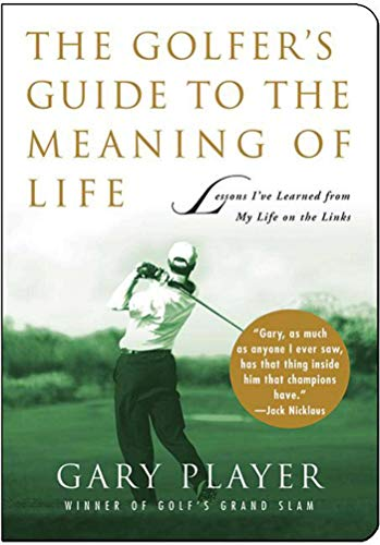 9781602392557: The Golfer's Guide to the Meaning of Life: Lessons I've Learned from My Life on the Links (Guides to the Meaning of Life (Skyhorse Publishing))