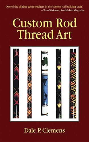 Custom Rod Thread Art: Dale P. Clemens