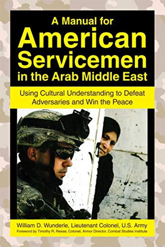 9781602392779: A Manual for American Servicemen in the Arab Middle East: Using Cultural Understanding to Defeat Adversaries and Win the Peace