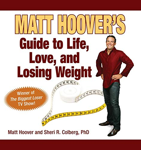 9781602392908: Matt Hoover's Guide to Life, Love, and Losing Weight:Winner of