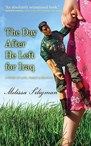 9781602392946: The Day After He Left for Iraq: A Story of Love, Family, and Reunion