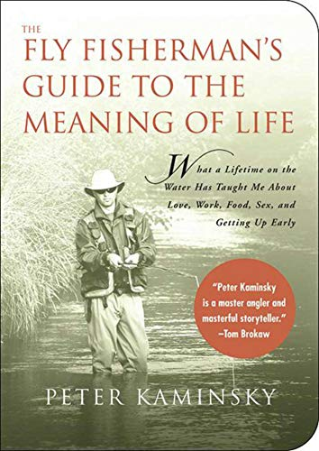 9781602393004: The Fly Fisherman's Guide to the Meaning of Life: What A Lifetime on the Water Has Taught Me About Love, Work, Food, Sex, and Getting Up Early (Guides to the Meaning of Life)