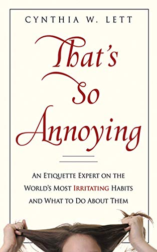 9781602393080: That's So Annoying: An Etiquette Expert on the World's Most Irritating Habits and What to Do About Them
