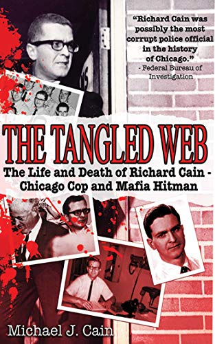 9781602393417: The Tangled Web: The Life and Death of Richard Cain - Chicago Cop and Mafia Hitman