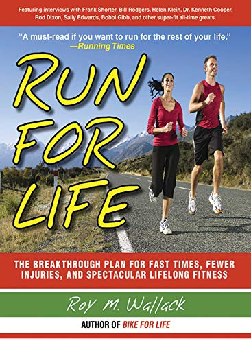 Run for Life: The Injury-Free, Anti-Aging, Super-Fitness: Roy M. Wallack