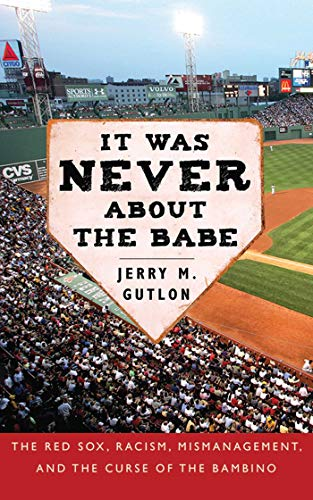 9781602393493: It Was Never About the Babe: The Red Sox, Racism, Mismanagement, and the Curse of the Bambino