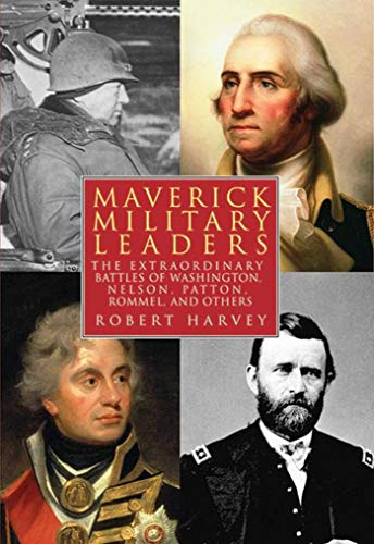 Maverick Military Leaders: The Extraordinary Battles of: Harvey, Robert