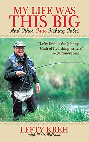My Life Was This Big And Other True Fishing Tales: Kreh, Lefty