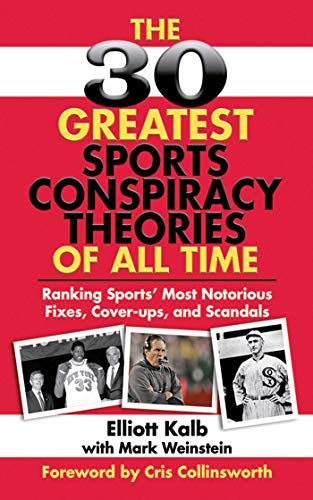 The 30 Greatest Sports Conspiracy Theories of All-Time: Ranking Sports' Most Notorious Fixes, Cover-ups, and Scandals (1602396787) by Elliott Kalb