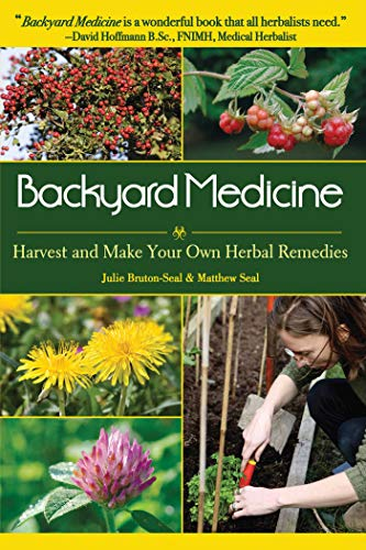 9781602397019: Backyard Medicine: Harvest and Make Your Own Herbal Remedies