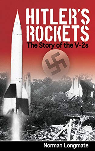 Hitler's Rockets: The Story of the V-2s: Longmate, Norman