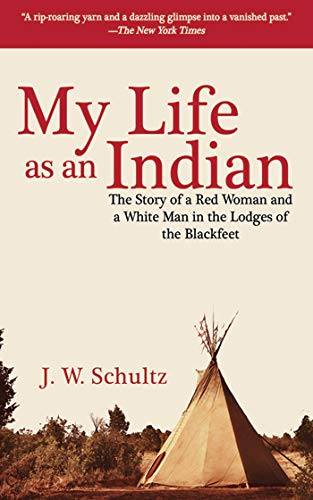 9781602397347: My Life as an Indian: The Story of a Red Woman and a White Man in the Lodges of the Blackfeet