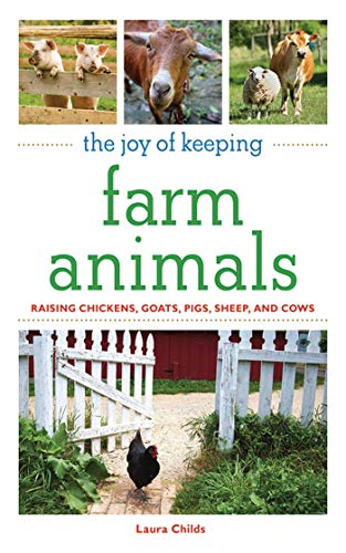 9781602397453: The Joy of Keeping Farm Animals: The Ultimate Guide to Raising Your Own Food