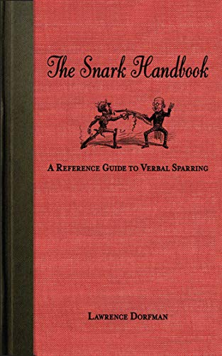 The Snark Handbook: A Reference Guide to Verbal Sparring: Dorfman, Lawrence