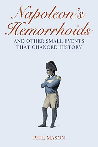 9781602397644: Napoleon's Hemorrhoids: And Other Small Events That Changed History